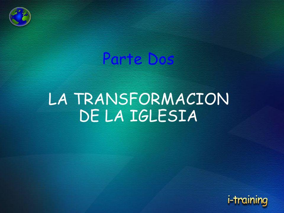 Parte Dos LA TRANSFORMACION DE LA IGLESIA