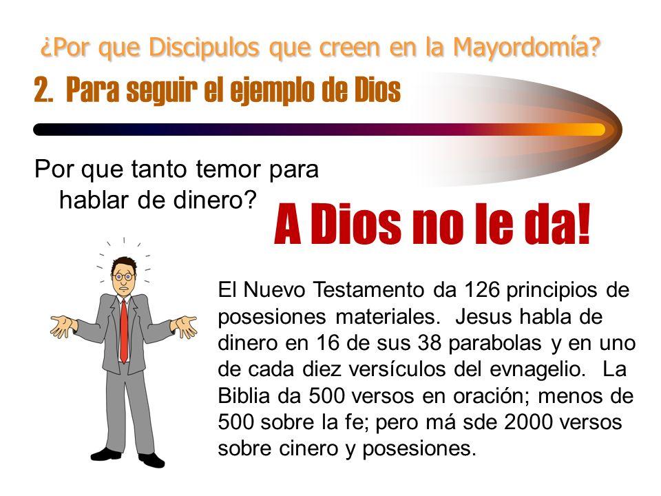 ¿Por que Discipulos que creen en la Mayordomía? ¿Por que Discipulos que creen en la Mayordomía? 2. Para seguir el ejemplo de Dios Por que tanto temor