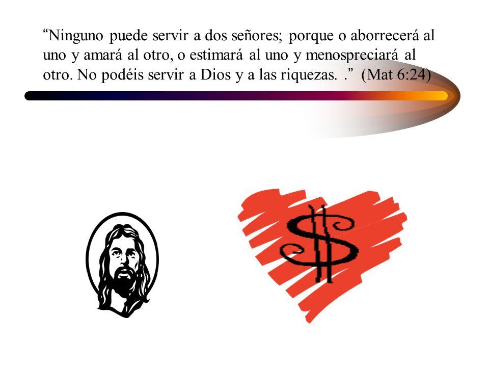 Ninguno puede servir a dos señores; porque o aborrecerá al uno y amará al otro, o estimará al uno y menospreciará al otro. No podéis servir a Dios y a