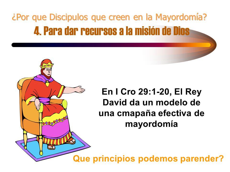 ¿Por que Discipulos que creen en la Mayordomía? ¿Por que Discipulos que creen en la Mayordomía? 4. Para dar recursos a la misión de Dios En I Cro 29:1
