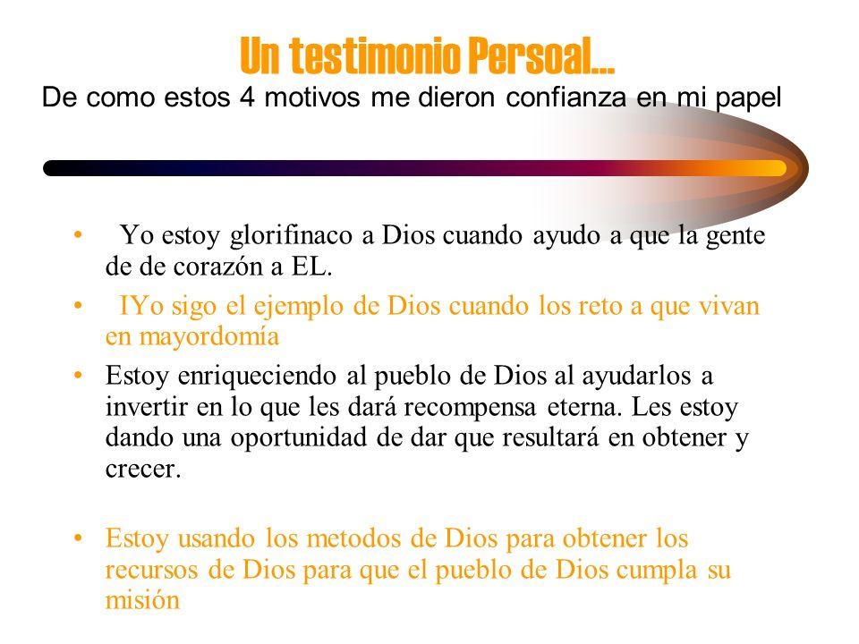 Un testimonio Persoal... Yo estoy glorifinaco a Dios cuando ayudo a que la gente de de corazón a EL. IYo sigo el ejemplo de Dios cuando los reto a que