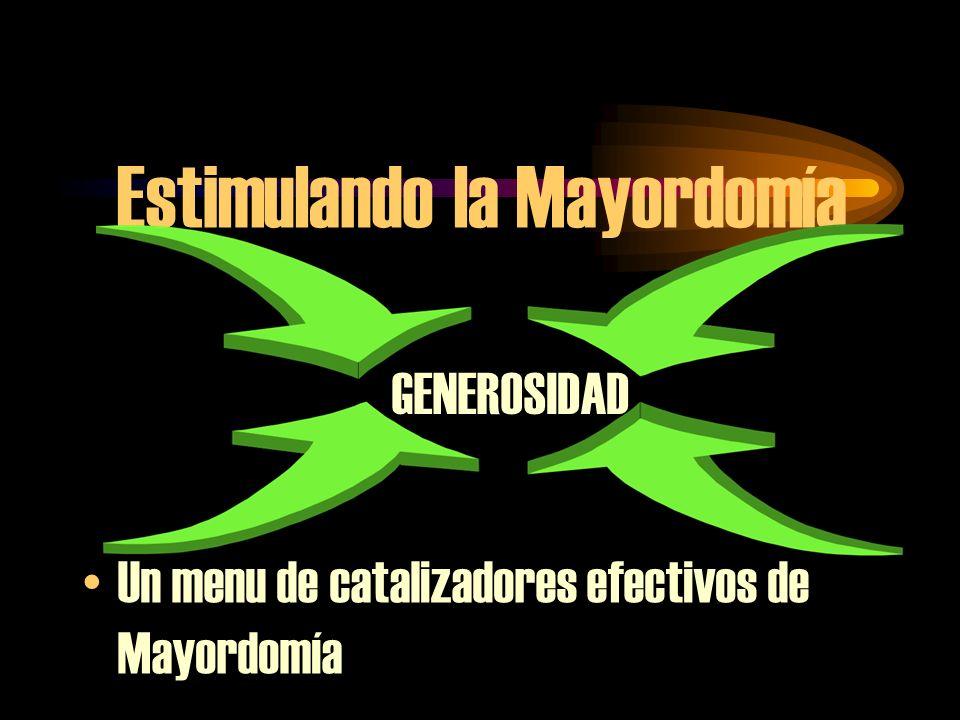 Estimulando la Mayordomía Un menu de catalizadores efectivos de Mayordomía GENEROSIDAD