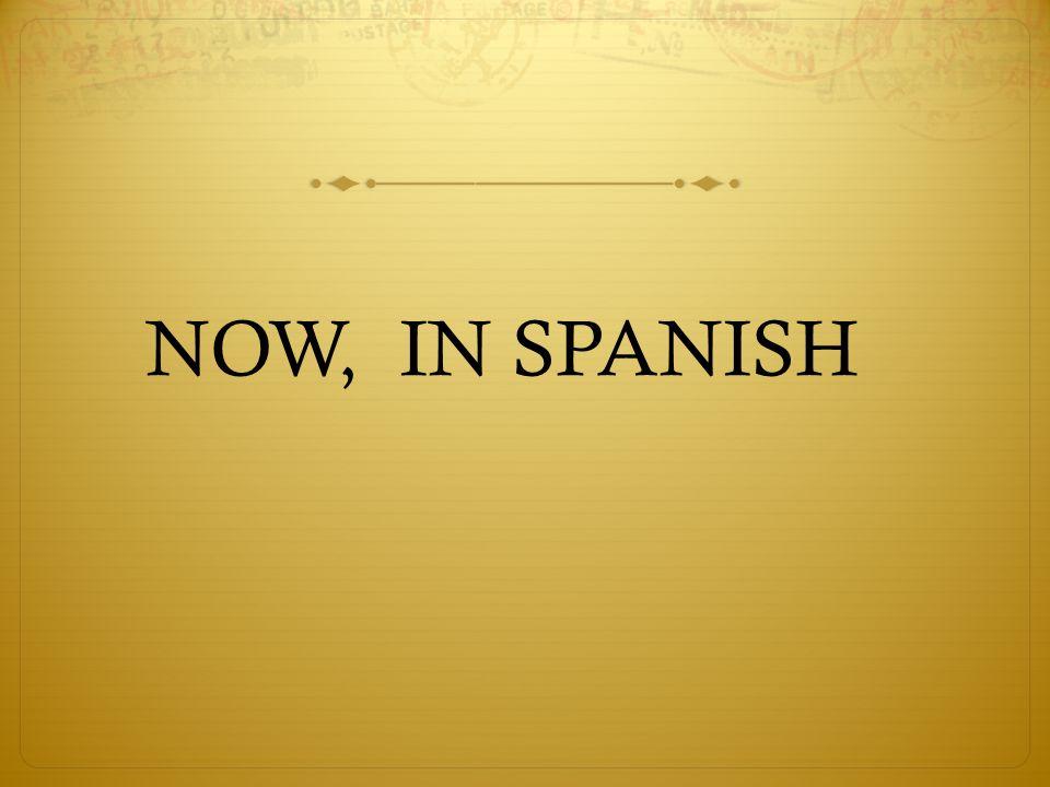 NOW, IN SPANISH