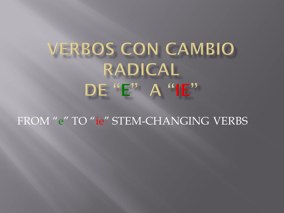 FROM e TO ie STEM-CHANGING VERBS