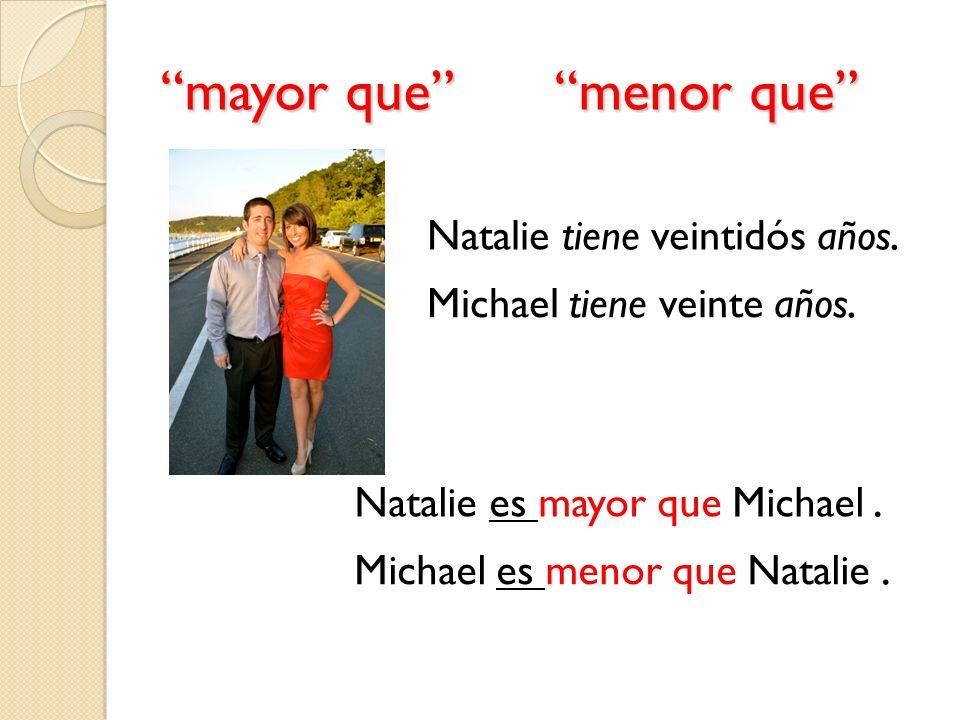 mayor que menor que Natalie tiene veintidós años. Michael tiene veinte años. Natalie es mayor que Michael. Michael es menor que Natalie.