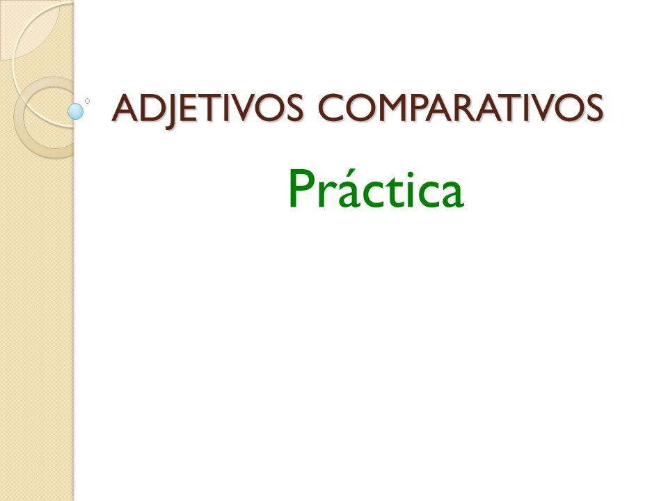 ADJETIVOS COMPARATIVOS Práctica