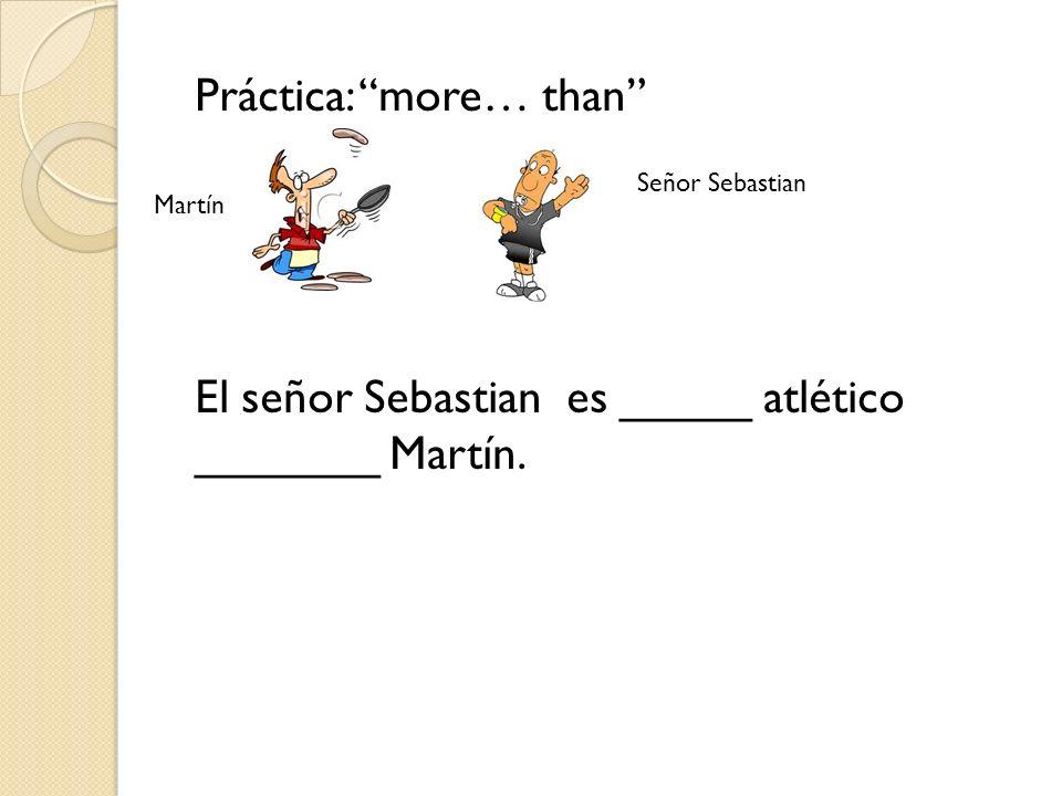 Práctica: more… than El señor Sebastian es _____ atlético _______ Martín. Martín Señor Sebastian