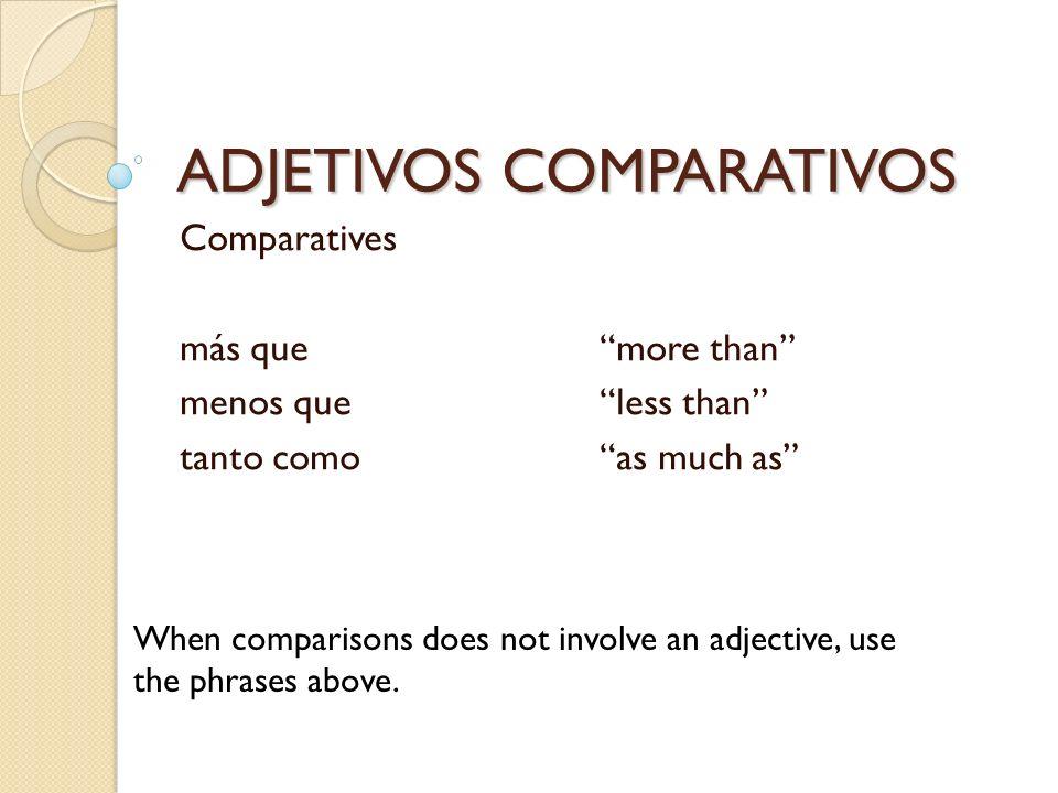 ADJETIVOS COMPARATIVOS Comparatives más quemore than menos queless than tanto comoas much as When comparisons does not involve an adjective, use the p