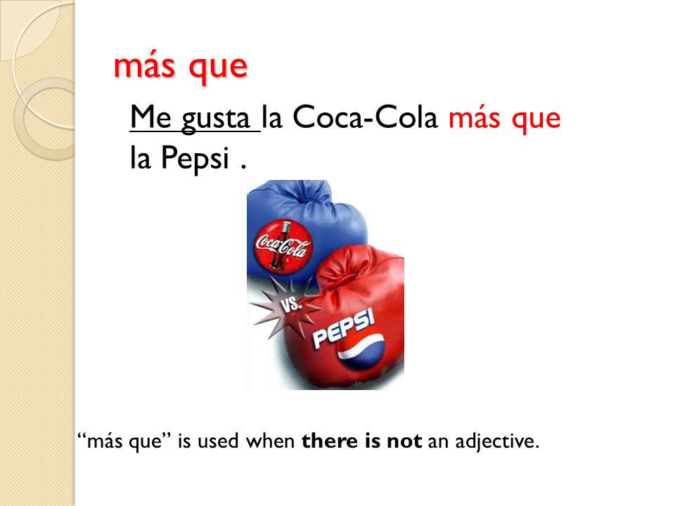 más que más que is used when there is not an adjective. Me gusta la Coca-Cola más que la Pepsi.