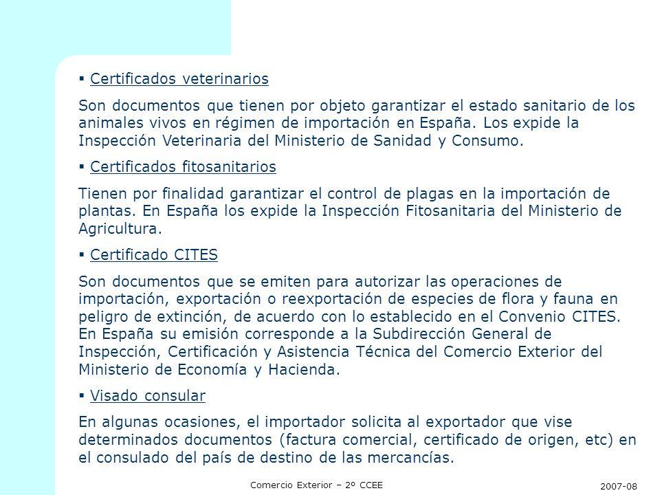 2007-08 Comercio Exterior – 2º CCEE Certificados veterinarios Son documentos que tienen por objeto garantizar el estado sanitario de los animales vivo