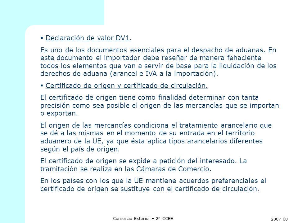 2007-08 Comercio Exterior – 2º CCEE Declaración de valor DV1. Es uno de los documentos esenciales para el despacho de aduanas. En este documento el im