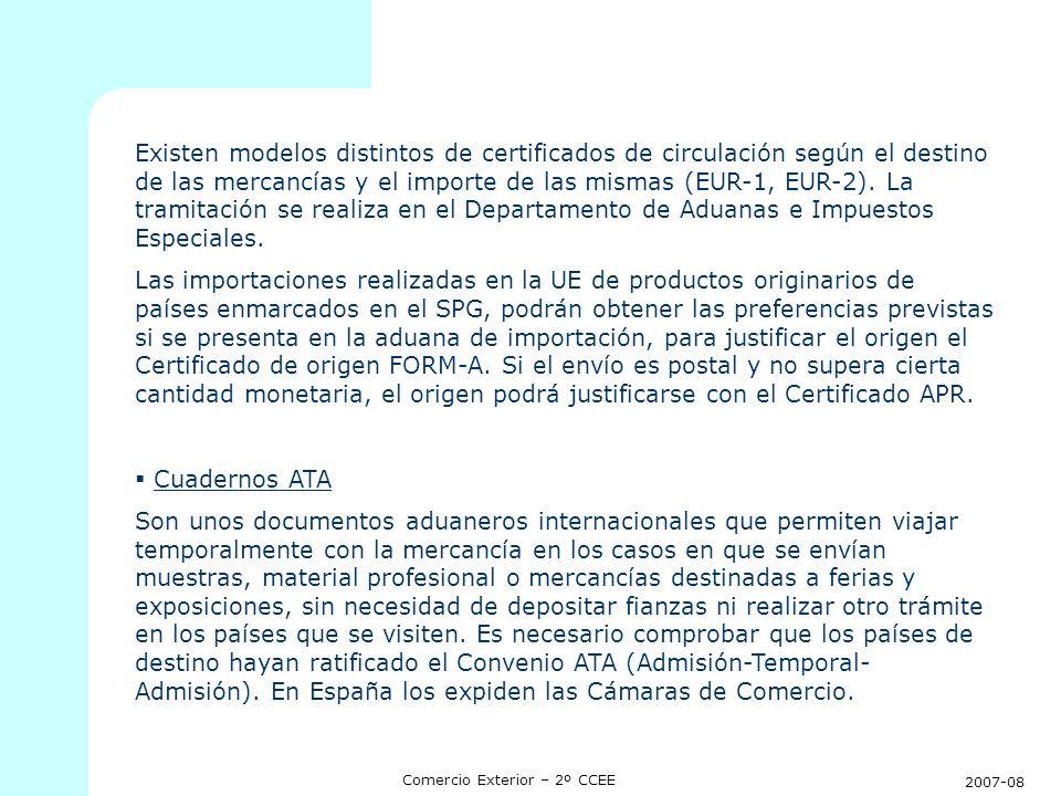 2007-08 Comercio Exterior – 2º CCEE Existen modelos distintos de certificados de circulación según el destino de las mercancías y el importe de las mi