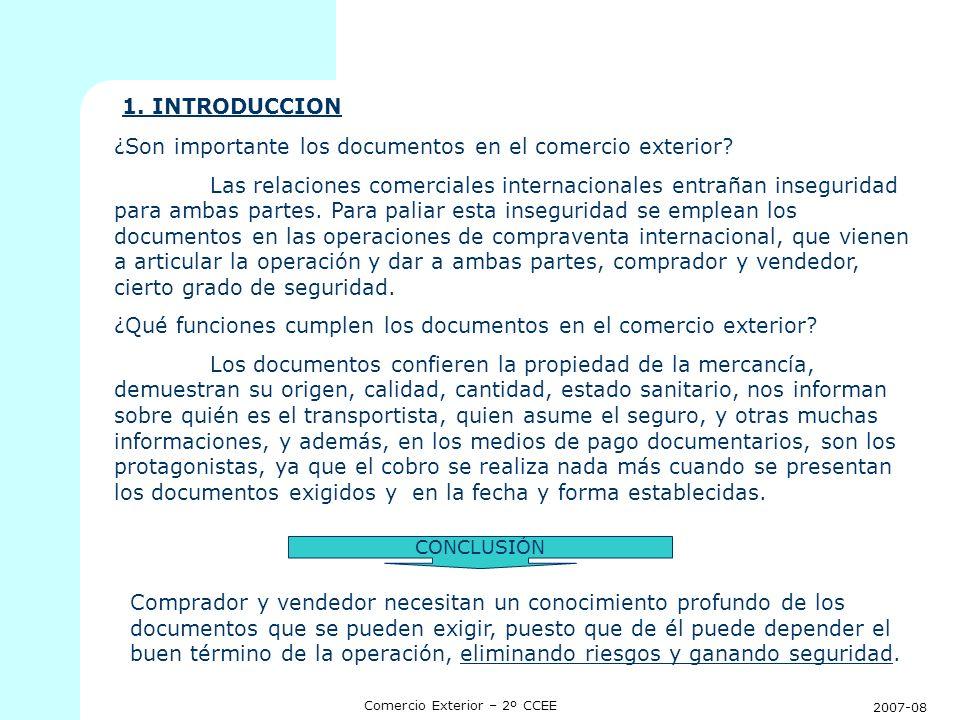 2007-08 Comercio Exterior – 2º CCEE 1. INTRODUCCION ¿Son importante los documentos en el comercio exterior? Las relaciones comerciales internacionales