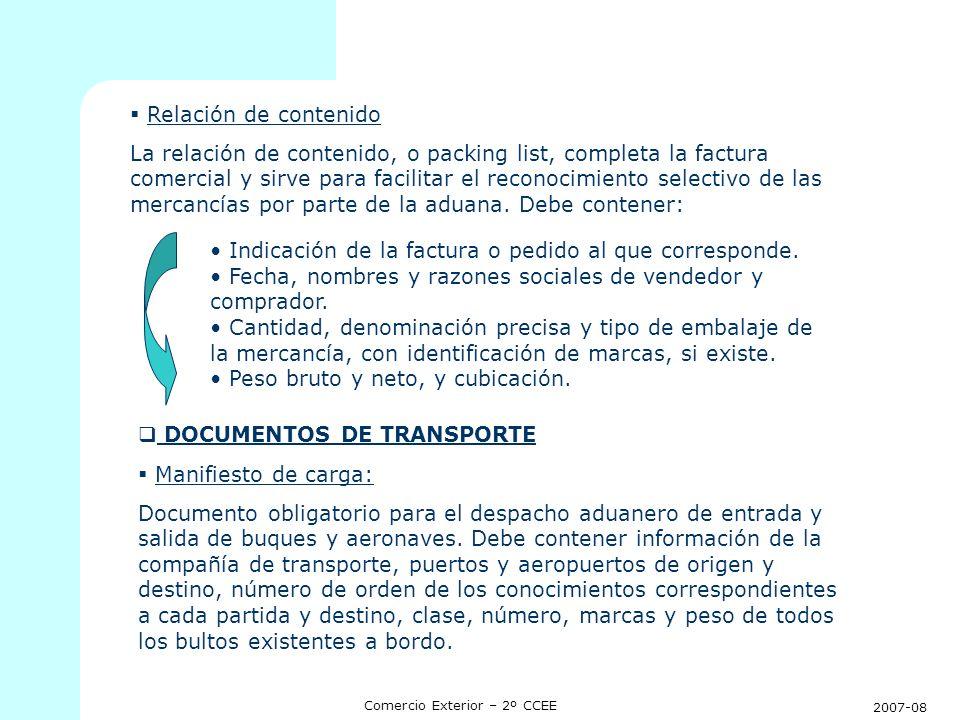2007-08 Comercio Exterior – 2º CCEE Conocimiento de embarque marítimo (Bill of Lading) Regula la entrega de mercancías en el transporte marítimo y tiene tres funciones básicas: - Es contrato de transporte.