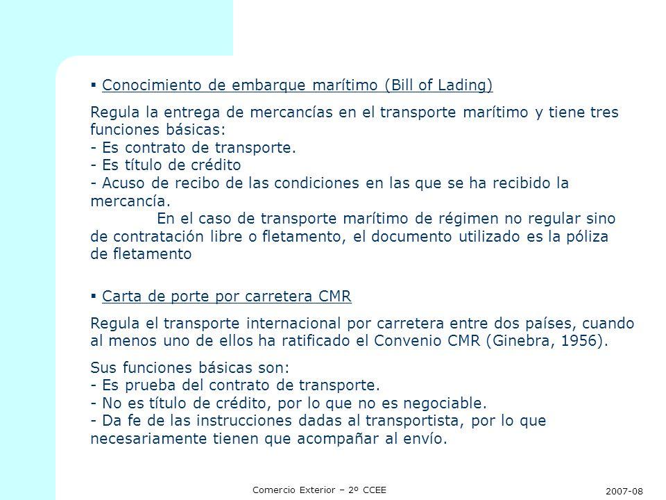 2007-08 Comercio Exterior – 2º CCEE Conocimiento de embarque marítimo (Bill of Lading) Regula la entrega de mercancías en el transporte marítimo y tie