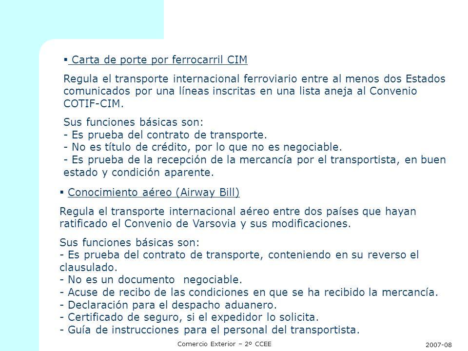 2007-08 Comercio Exterior – 2º CCEE Conocimiento de embarque multimodal FIATA Se utiliza para regular el transporte internacional en régimen multimodal organizado bajo la responsabilidad de transitarios que pertenecen a FIATA (Federación internacional de transitarios).