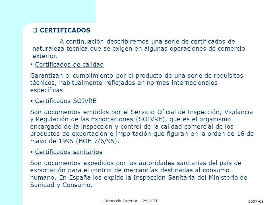 2007-08 Comercio Exterior – 2º CCEE Certificados veterinarios Son documentos que tienen por objeto garantizar el estado sanitario de los animales vivos en régimen de importación en España.