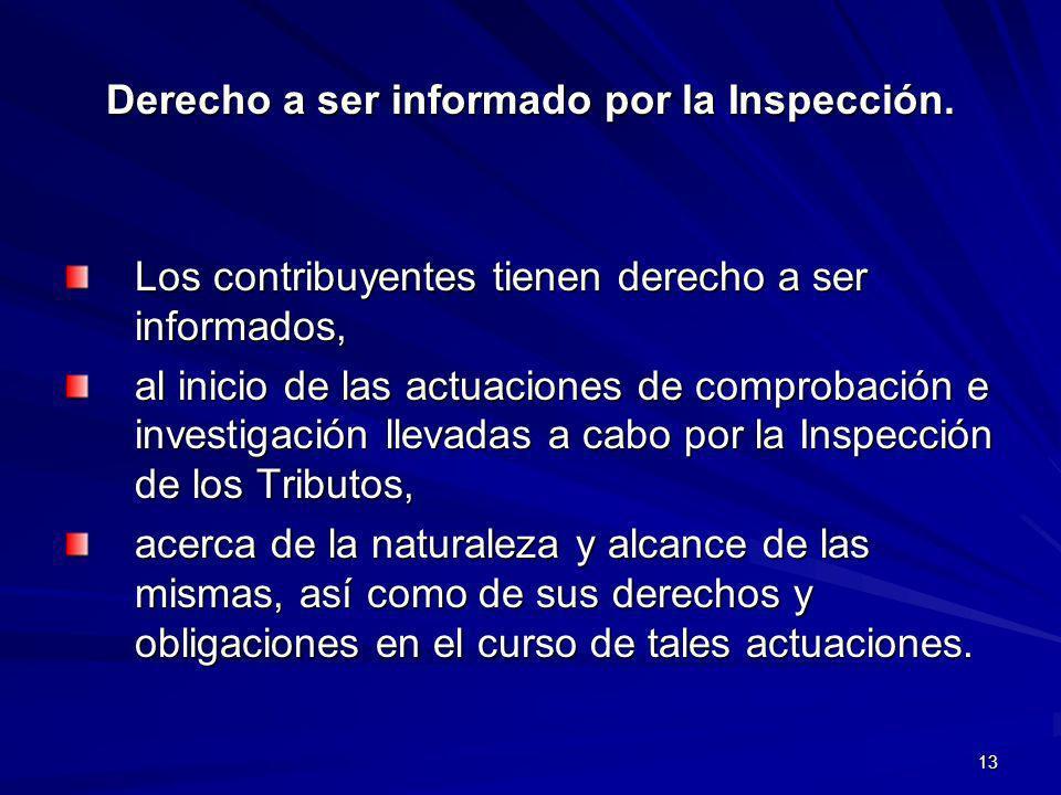 13 Derecho a ser informado por la Inspección. Los contribuyentes tienen derecho a ser informados, al inicio de las actuaciones de comprobación e inves