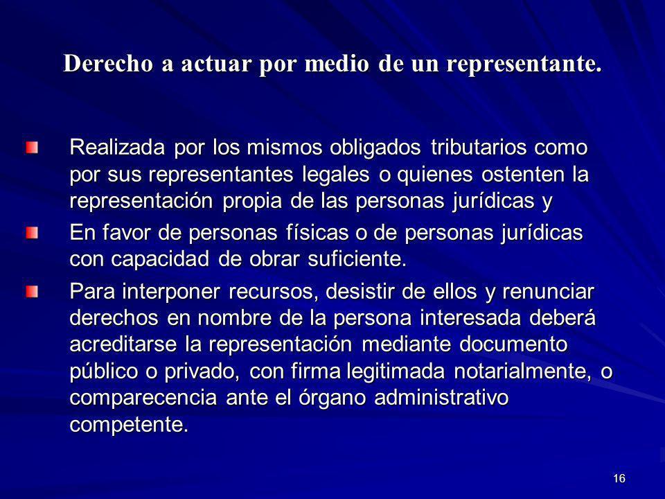 16 Derecho a actuar por medio de un representante. Realizada por los mismos obligados tributarios como por sus representantes legales o quienes ostent