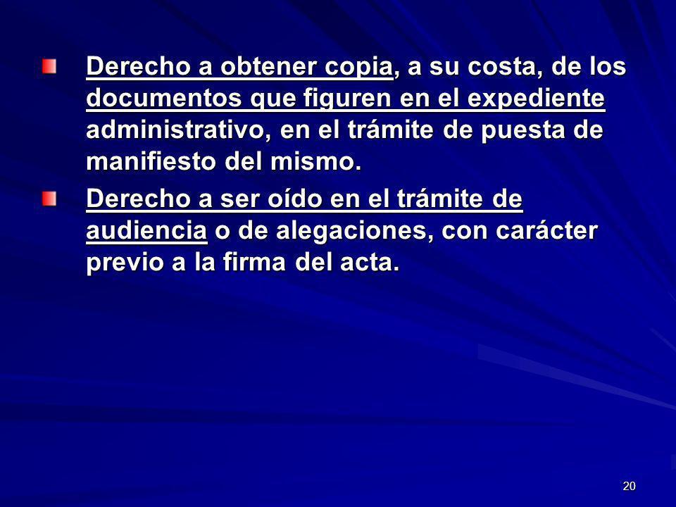 20 Derecho a obtener copia, a su costa, de los documentos que figuren en el expediente administrativo, en el trámite de puesta de manifiesto del mismo