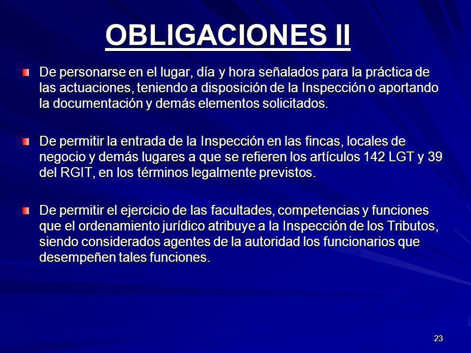 23 OBLIGACIONES II De personarse en el lugar, día y hora señalados para la práctica de las actuaciones, teniendo a disposición de la Inspección o apor