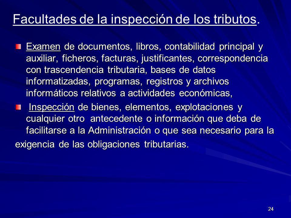 24 Facultades de la inspección de los tributos. Examen de documentos, libros, contabilidad principal y auxiliar, ficheros, facturas, justificantes, co