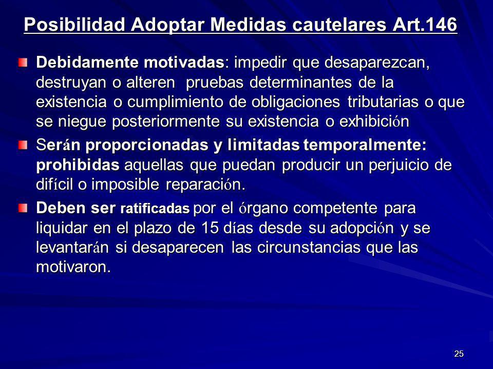 25 Posibilidad Adoptar Medidas cautelares Art.146 Debidamente motivadas: impedir que desaparezcan, destruyan o alteren pruebas determinantes de la exi