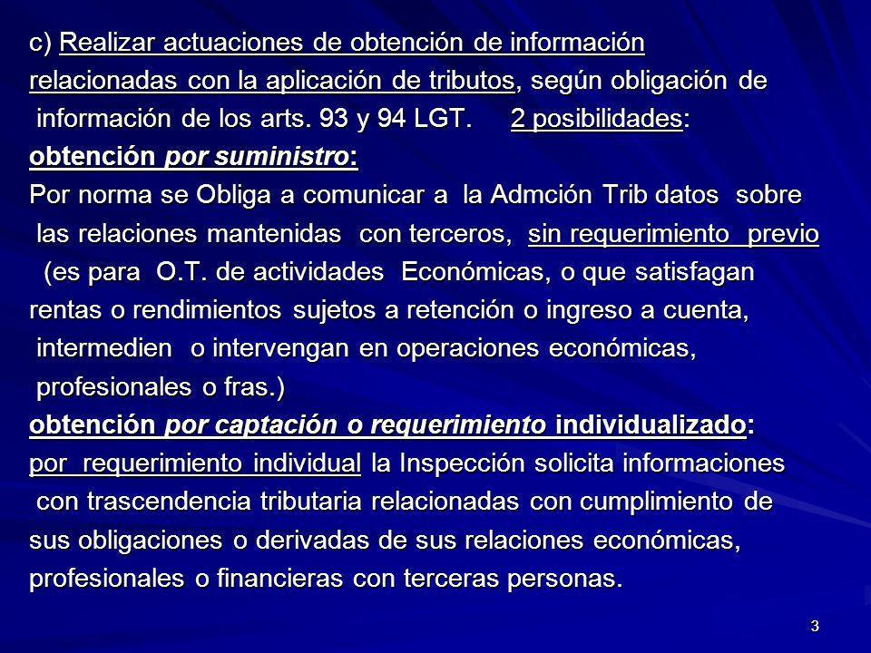 33 c) Realizar actuaciones de obtención de información relacionadas con la aplicación de tributos, según obligación de información de los arts. 93 y 9