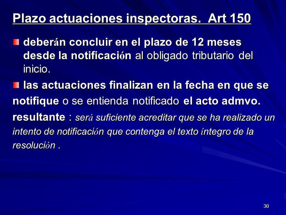 30 Plazo actuaciones inspectoras. Art 150 deber á n concluir en el plazo de 12 meses desde la notificaci ó n al obligado tributario del inicio. las ac