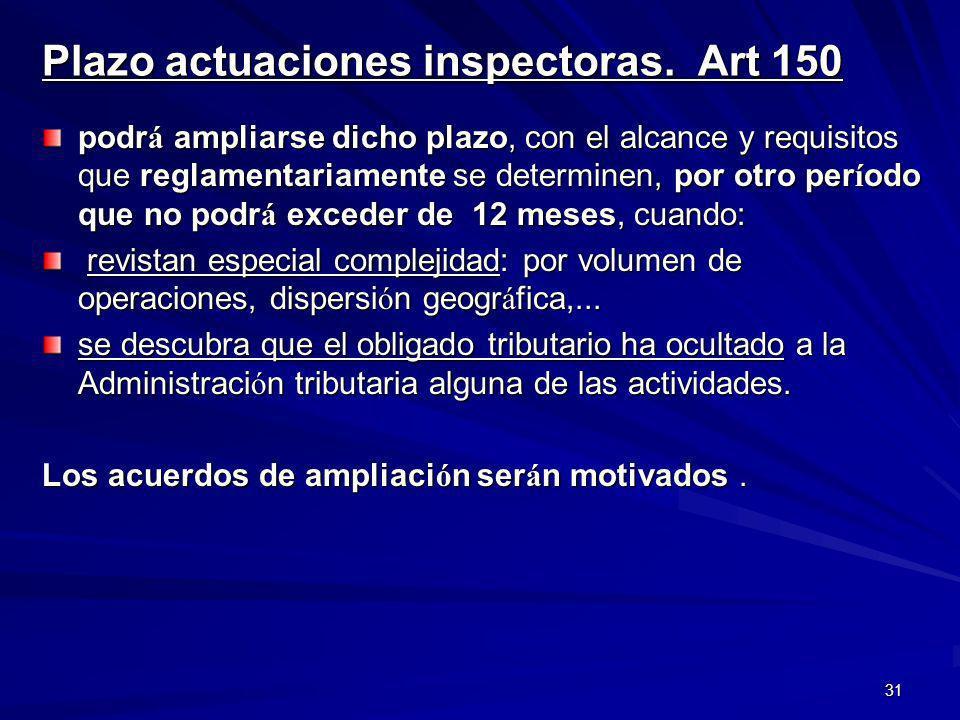 31 Plazo actuaciones inspectoras. Art 150 podr á ampliarse dicho plazo, con el alcance y requisitos que reglamentariamente se determinen, por otro per