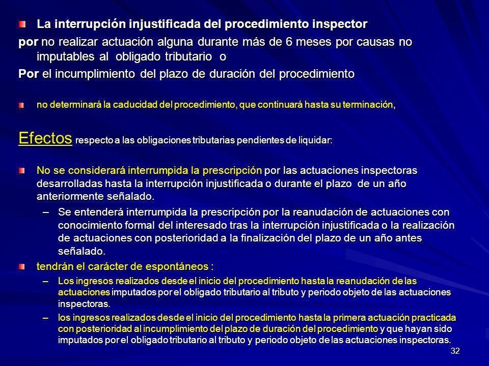 32 La interrupción injustificada del procedimiento inspector por no realizar actuación alguna durante más de 6 meses por causas no imputables al oblig