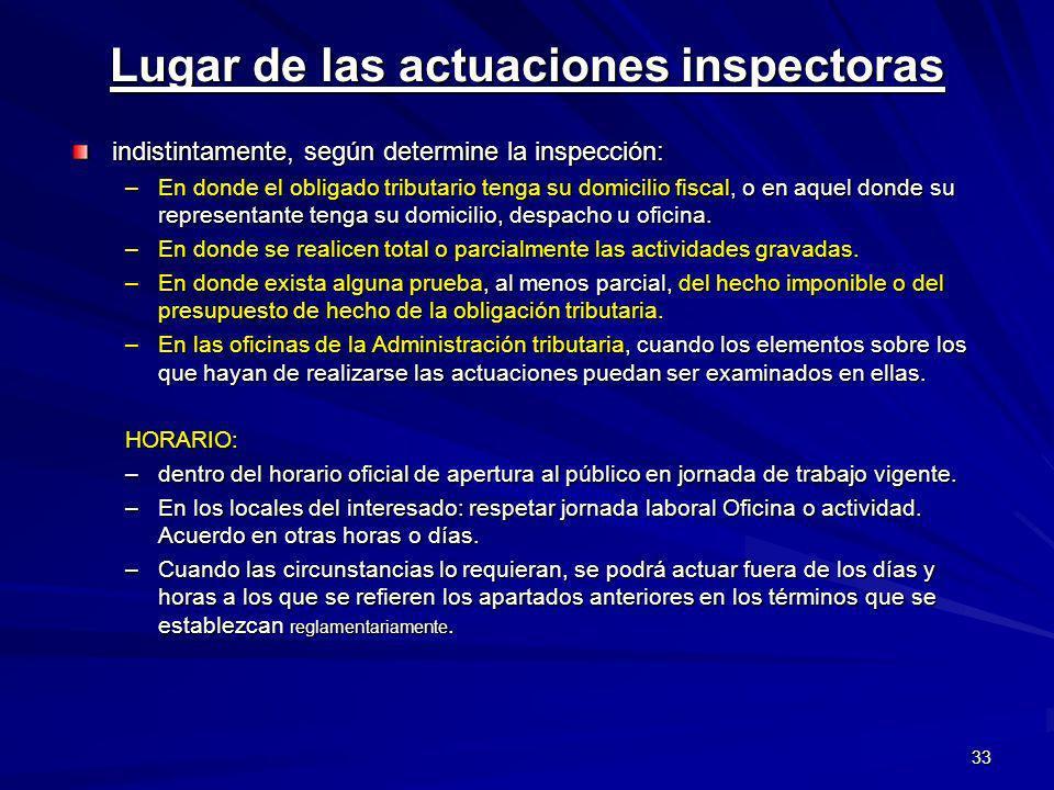 33 Lugar de las actuaciones inspectoras indistintamente, según determine la inspección: –En donde el obligado tributario tenga su domicilio fiscal, o