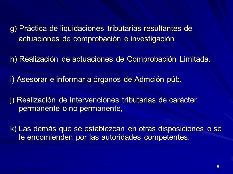 5 g) Práctica de liquidaciones tributarias resultantes de actuaciones de comprobación e investigación actuaciones de comprobación e investigación h) R