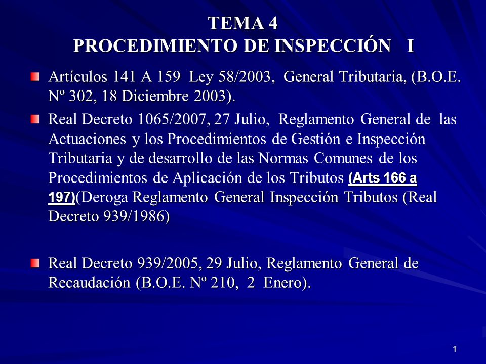 1 TEMA 4 PROCEDIMIENTO DE INSPECCIÓN I Artículos 141 A 159 Ley 58/2003, General Tributaria, (B.O.E. Nº 302, 18 Diciembre 2003). (Arts 166 a 197) Regla