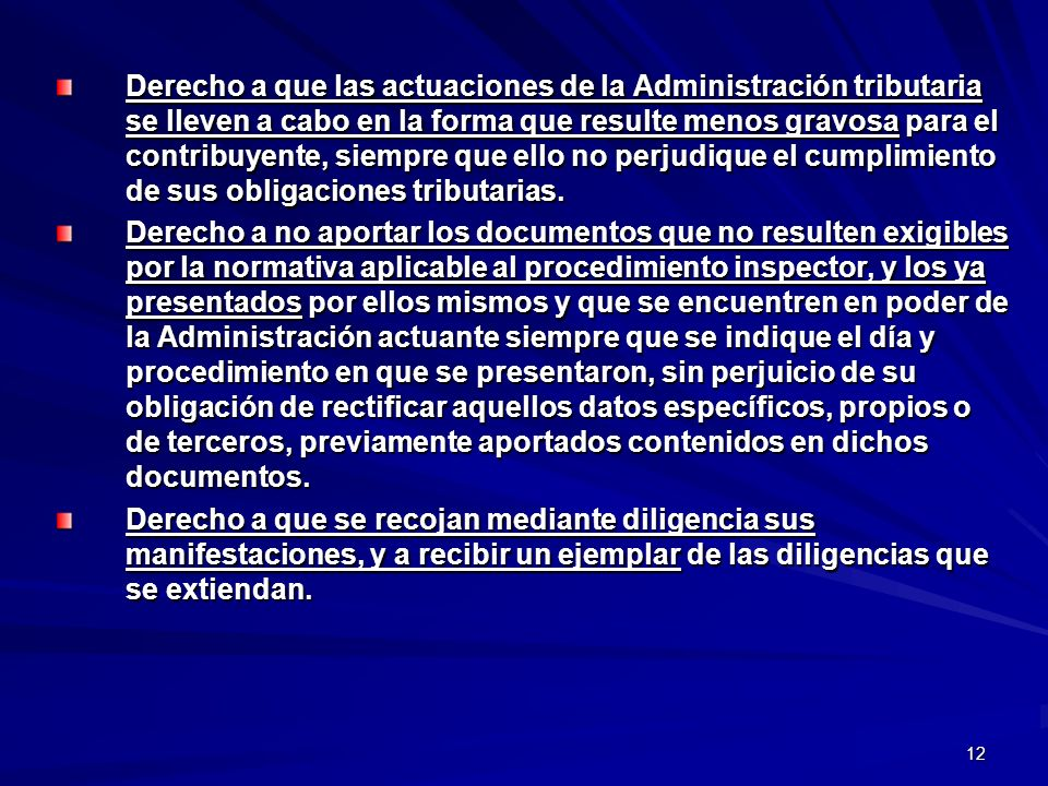 12 Derecho a que las actuaciones de la Administración tributaria se lleven a cabo en la forma que resulte menos gravosa para el contribuyente, siempre