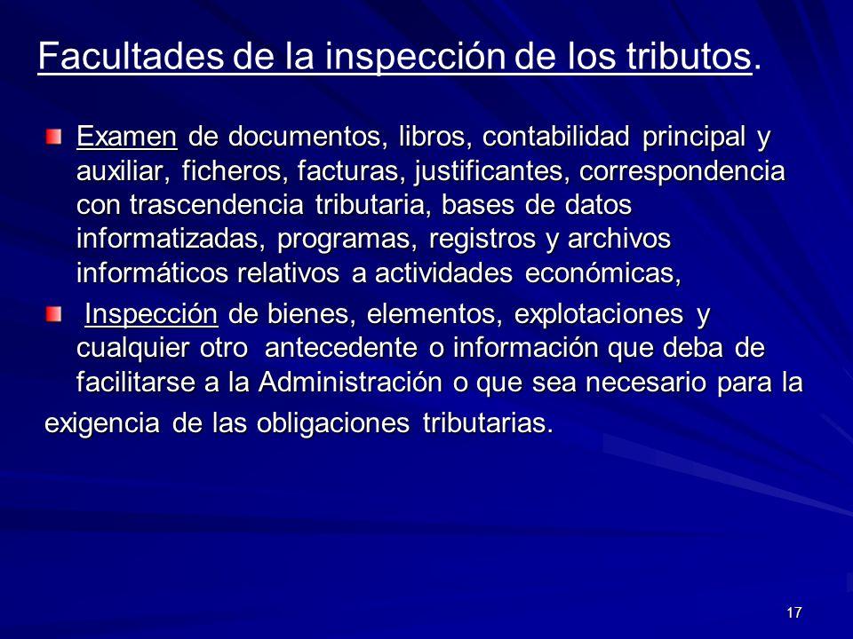 17 Facultades de la inspección de los tributos. Examen de documentos, libros, contabilidad principal y auxiliar, ficheros, facturas, justificantes, co
