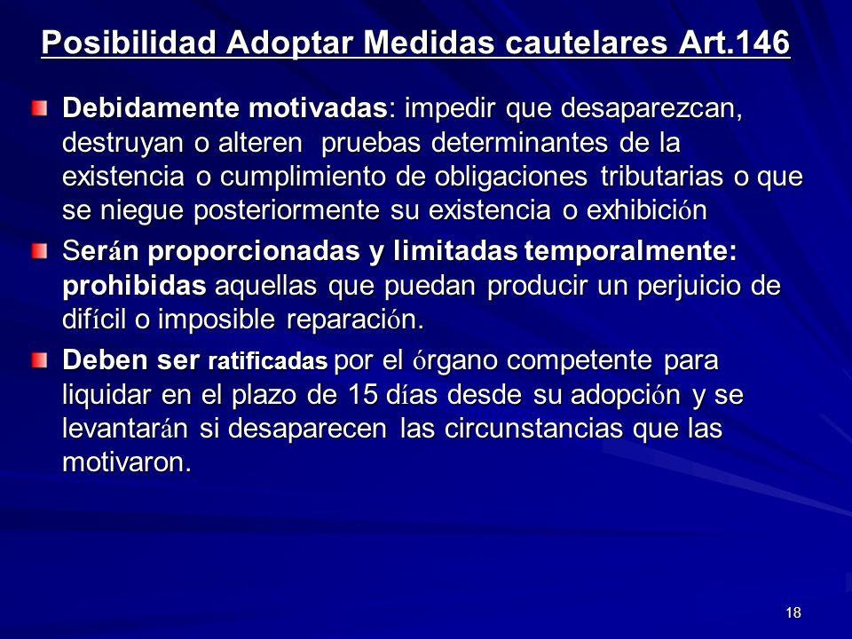 18 Posibilidad Adoptar Medidas cautelares Art.146 Debidamente motivadas: impedir que desaparezcan, destruyan o alteren pruebas determinantes de la exi