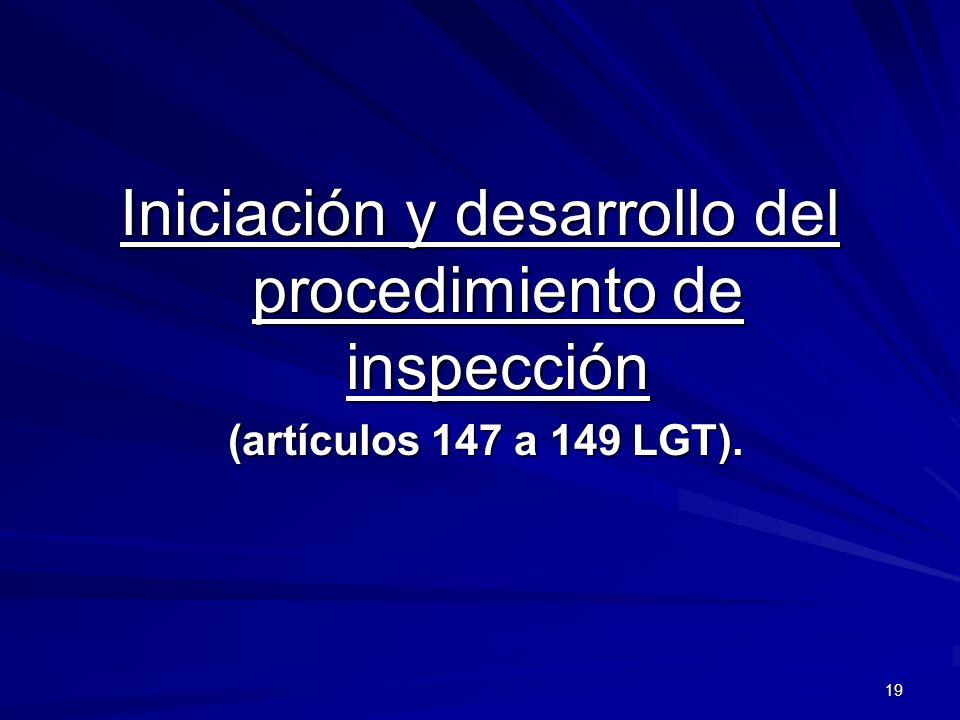 19 Iniciación y desarrollo del procedimiento de inspección (artículos 147 a 149 LGT). (artículos 147 a 149 LGT).