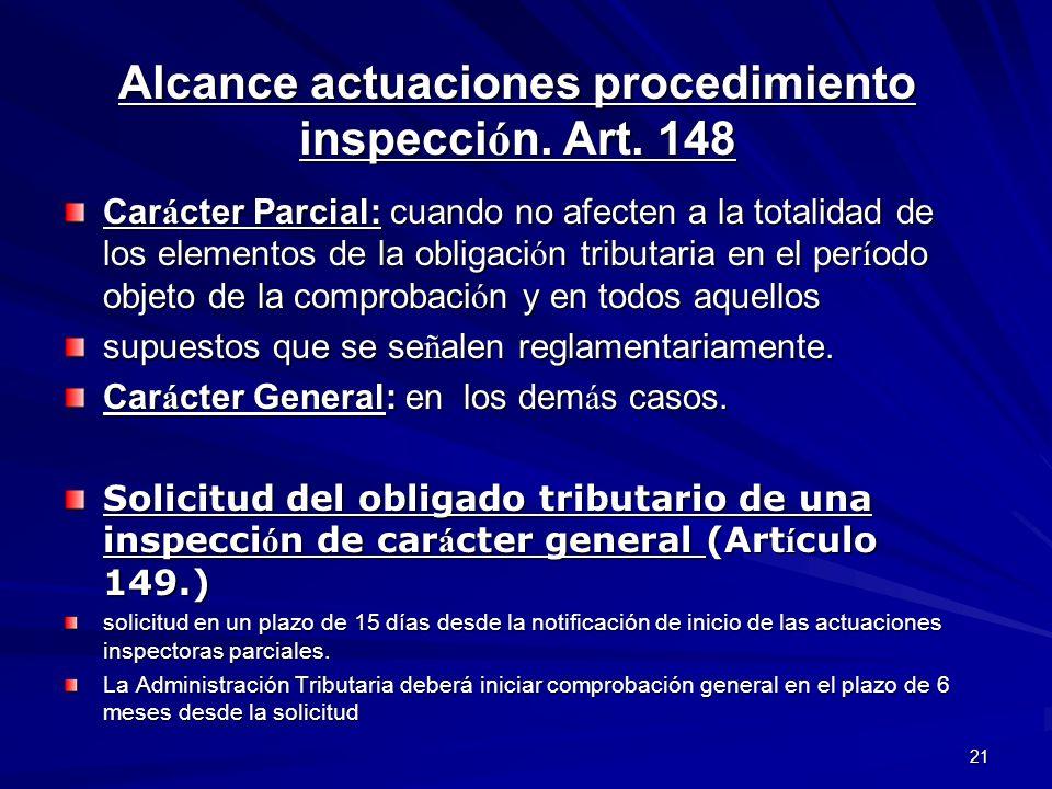 21 Alcance actuaciones procedimiento inspecci ó n. Art. 148 Car á cter Parcial: cuando no afecten a la totalidad de los elementos de la obligaci ó n t