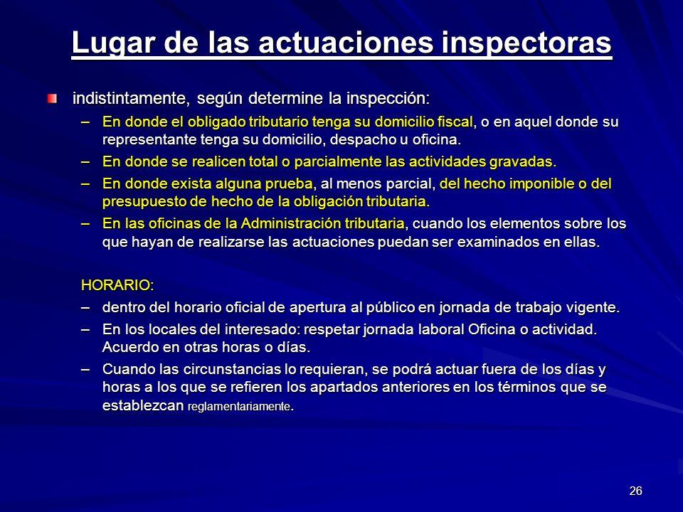 26 Lugar de las actuaciones inspectoras indistintamente, según determine la inspección: –En donde el obligado tributario tenga su domicilio fiscal, o