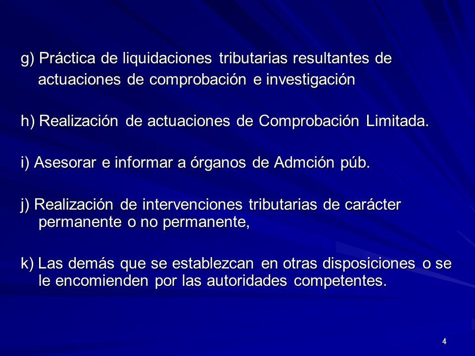 4 g) Práctica de liquidaciones tributarias resultantes de actuaciones de comprobación e investigación actuaciones de comprobación e investigación h) R