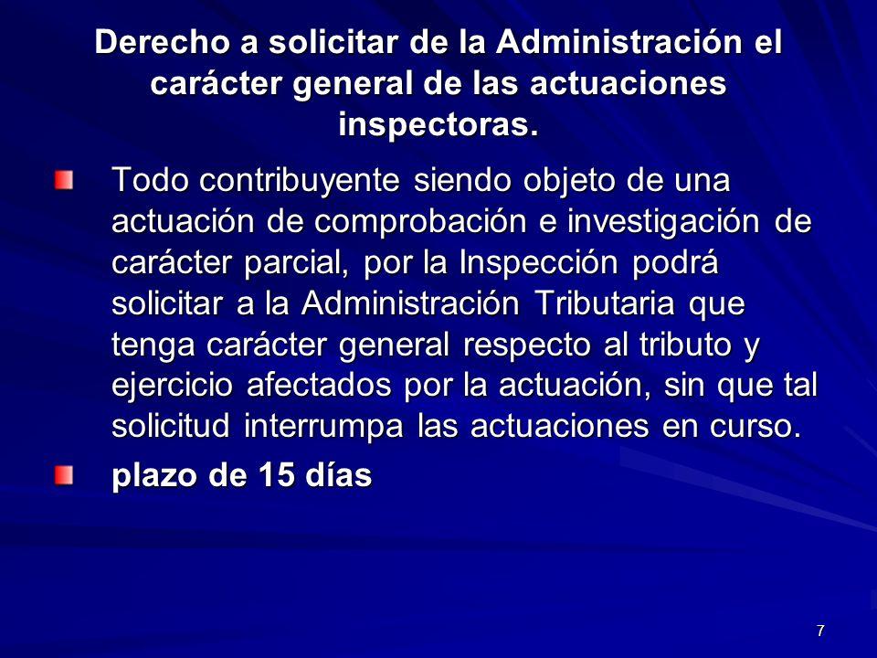 7 Derecho a solicitar de la Administración el carácter general de las actuaciones inspectoras. Todo contribuyente siendo objeto de una actuación de co