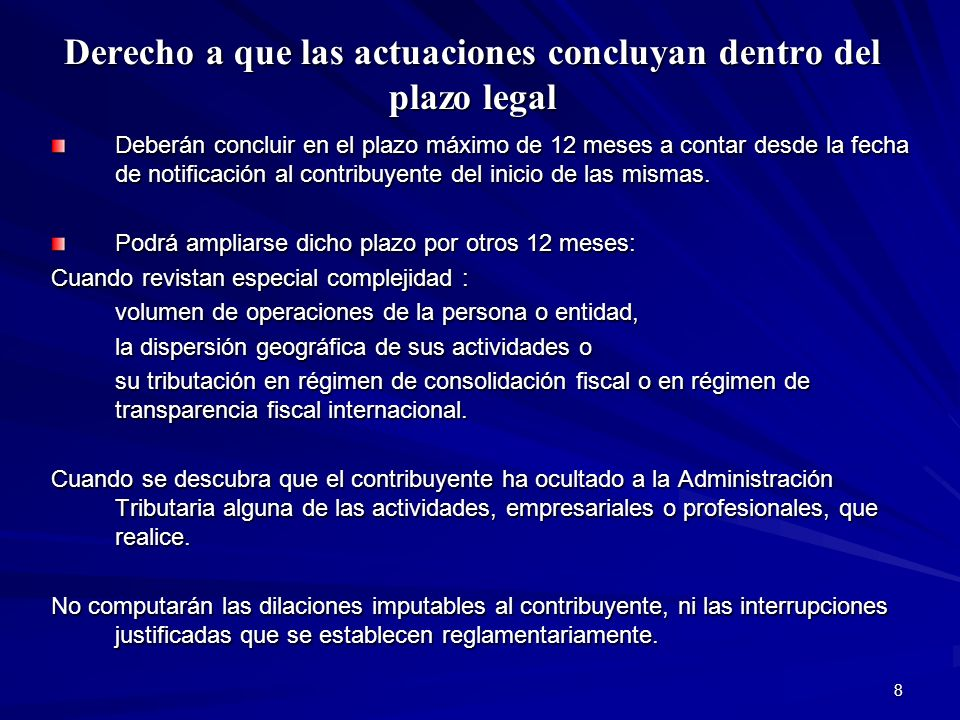 8 Derecho a que las actuaciones concluyan dentro del plazo legal Deberán concluir en el plazo máximo de 12 meses a contar desde la fecha de notificaci