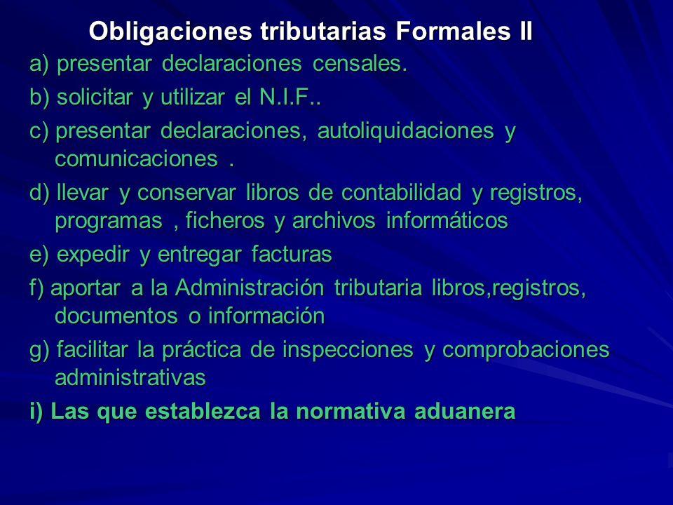 Obligaciones tributarias Formales II a) presentar declaraciones censales. b) solicitar y utilizar el N.I.F.. c) presentar declaraciones, autoliquidaci