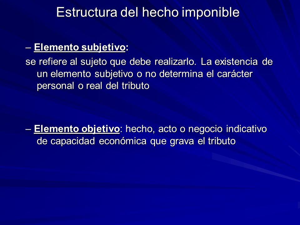 Estructura del hecho imponible – Elemento subjetivo: se refiere al sujeto que debe realizarlo. La existencia de un elemento subjetivo o no determina e