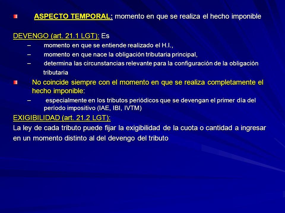 ASPECTO TEMPORAL: momento en que se realiza el hecho imponible ASPECTO TEMPORAL: momento en que se realiza el hecho imponible DEVENGO (art. 21.1 LGT):
