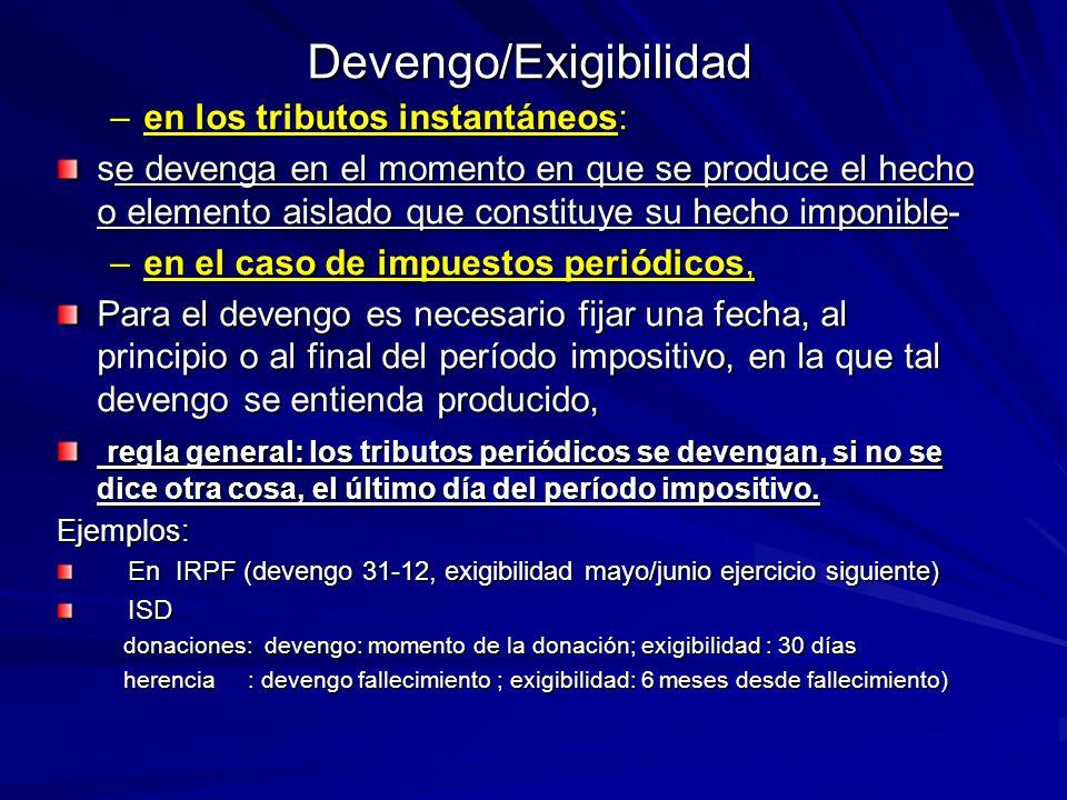 Devengo/Exigibilidad –en los tributos instantáneos: se devenga en el momento en que se produce el hecho o elemento aislado que constituye su hecho imp