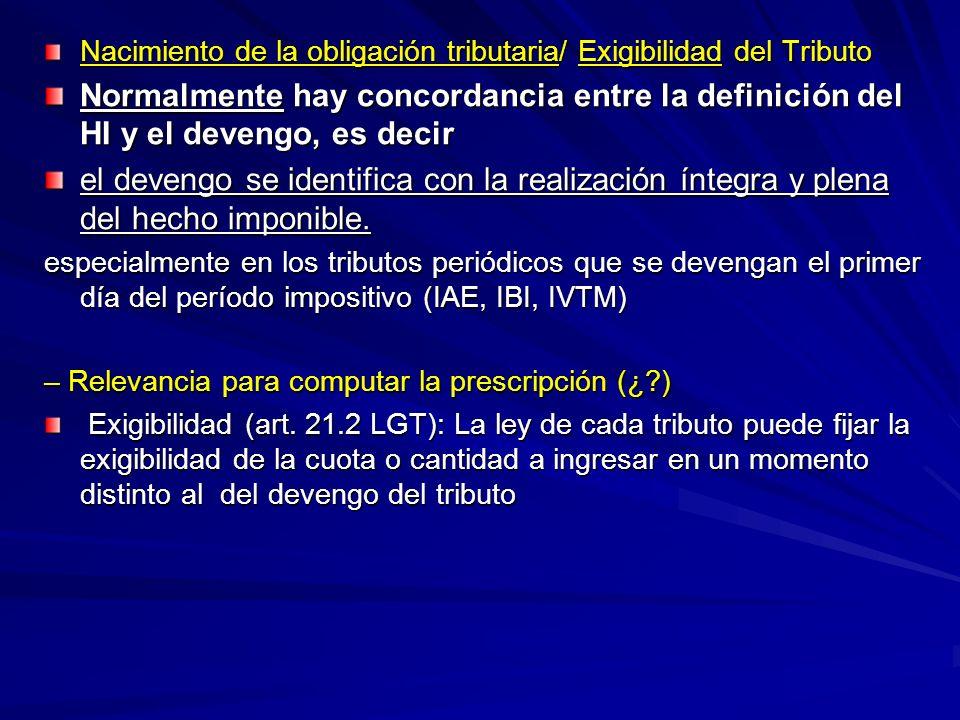 Nacimiento de la obligación tributaria/ Exigibilidad del Tributo Normalmente hay concordancia entre la definición del HI y el devengo, es decir el dev