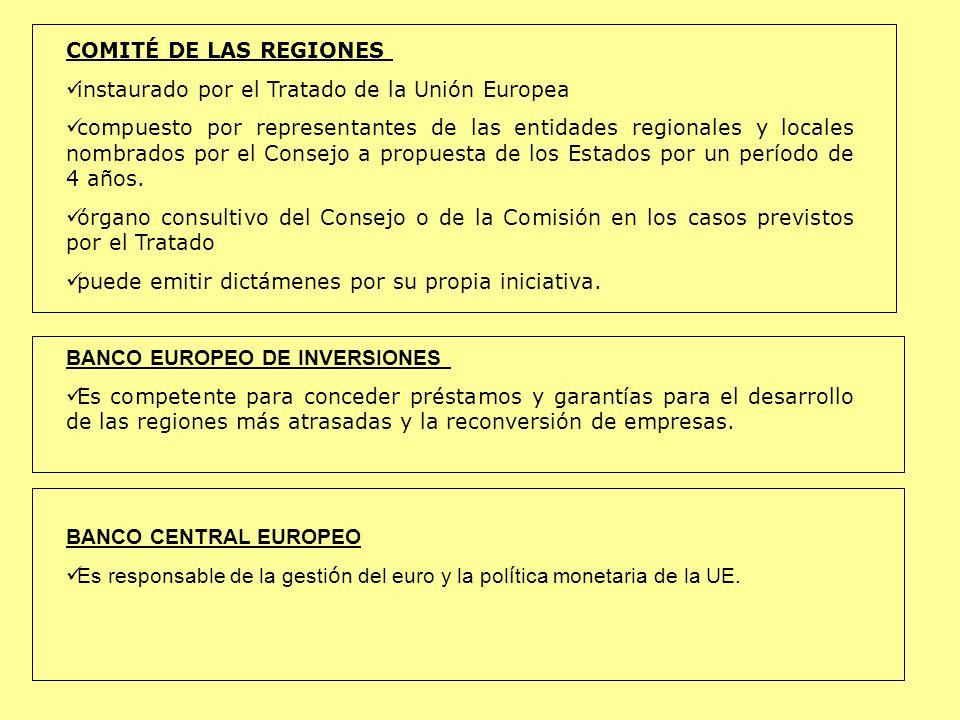 COMITÉ DE LAS REGIONES instaurado por el Tratado de la Unión Europea compuesto por representantes de las entidades regionales y locales nombrados por