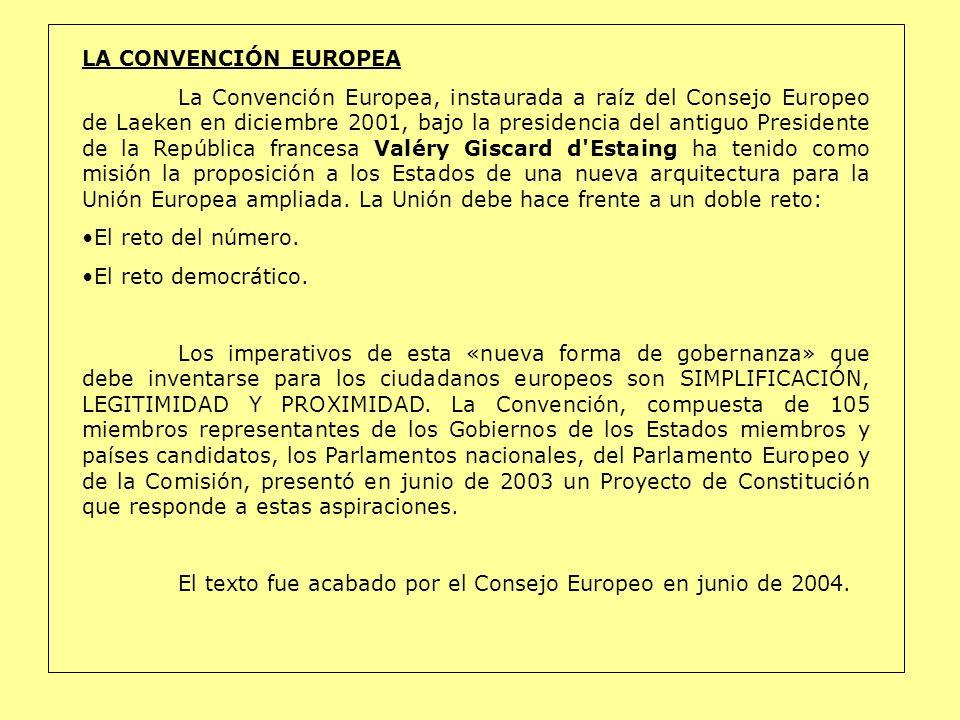 LA CONVENCIÓN EUROPEA La Convención Europea, instaurada a raíz del Consejo Europeo de Laeken en diciembre 2001, bajo la presidencia del antiguo Presid
